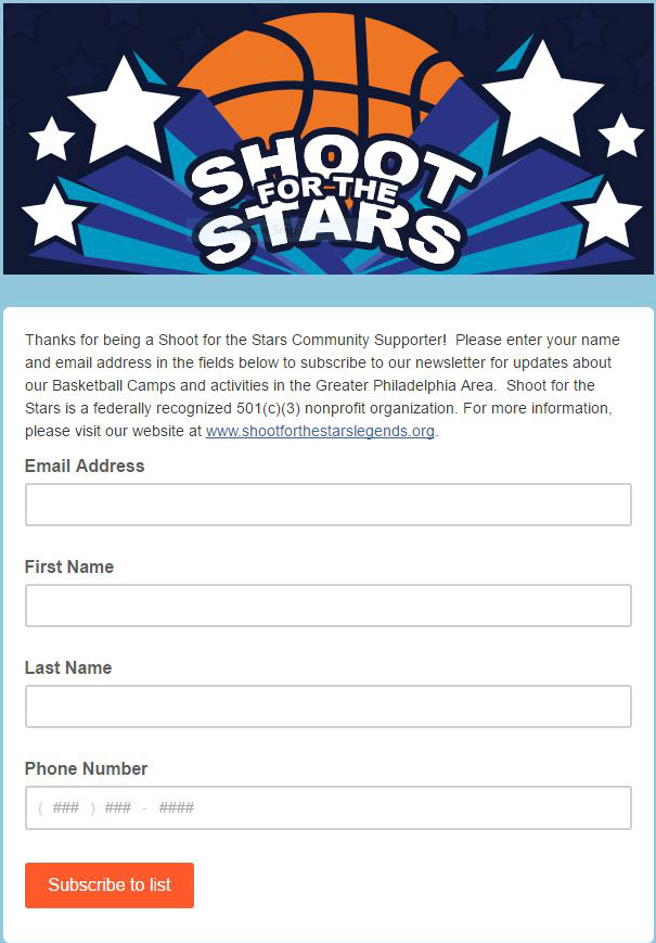 Thanks for being a Shoot for the Stars Community Supporter! Please click the picture to enteryour name and email address in the fields below to subscribe to our newsletter for updates about our Basketball Camps and activities in the Greater Philadelphia Area. Shoot for the Stars is a federally recognized 501(c)(3) nonprofit organization. For more information, please visit our website at www.shootforthestarslegends.org.